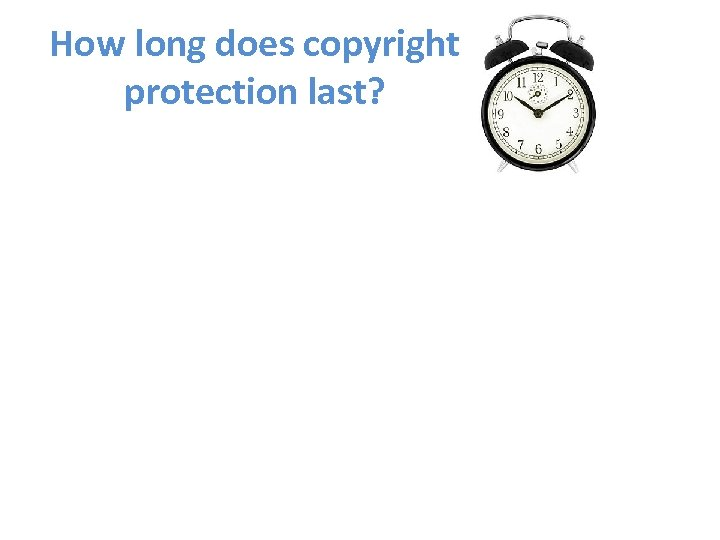 How long does copyright protection last?
