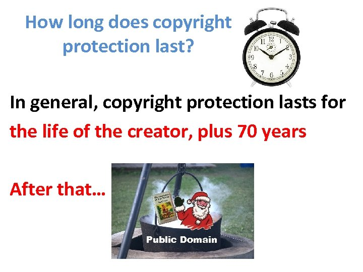 How long does copyright protection last? In general, copyright protection lasts for the life