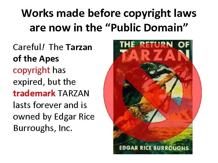 "Works made before copyright laws are now in the ""Public Domain"" Careful! The Tarzan"