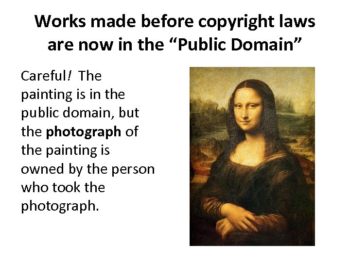 "Works made before copyright laws are now in the ""Public Domain"" Careful! The painting"