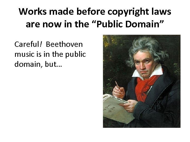 "Works made before copyright laws are now in the ""Public Domain"" Careful! Beethoven music"