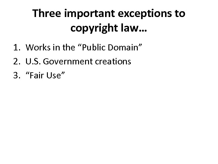 """Three important exceptions to copyright law… 1. Works in the """"Public Domain"""" 2. U."""
