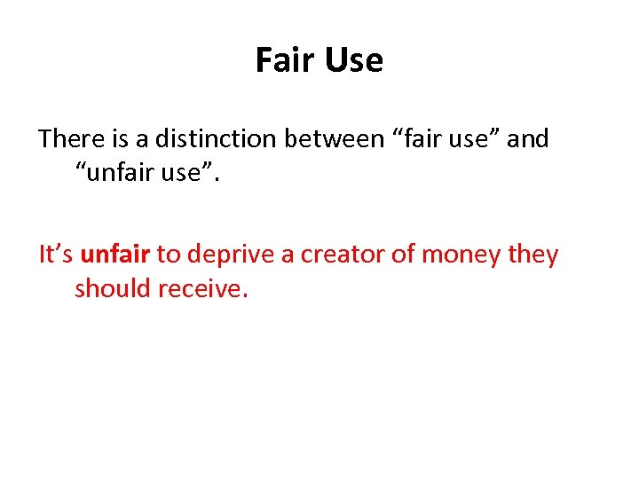 "Fair Use There is a distinction between ""fair use"" and ""unfair use"". It's unfair"