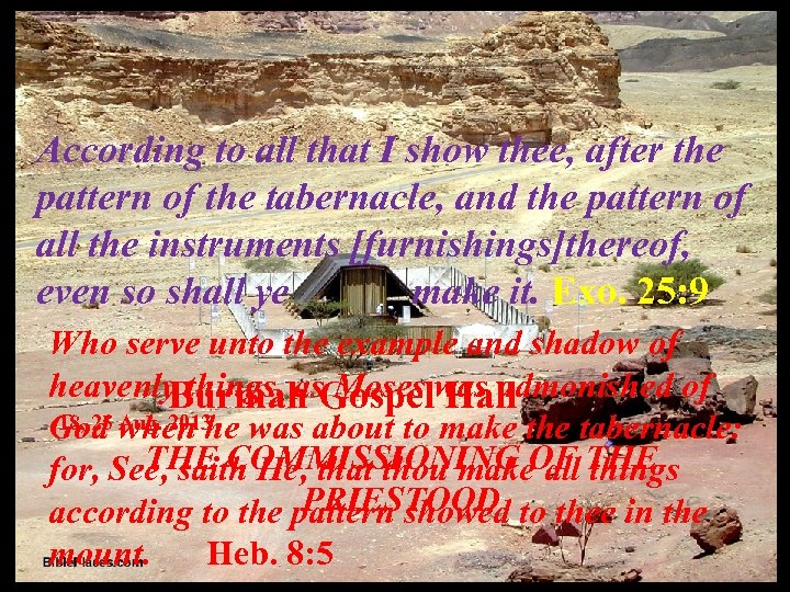 According to all that I show thee, after the pattern of the tabernacle, and