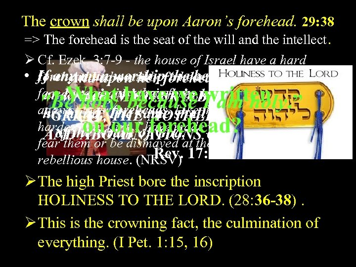 The crown shall be upon Aaron's forehead. 29: 38 => The forehead is the