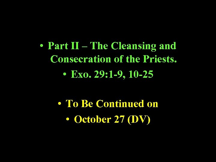 • Part II – The Cleansing and Consecration of the Priests. • Exo.