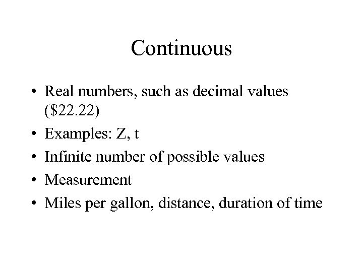 Continuous • Real numbers, such as decimal values ($22. 22) • Examples: Z, t