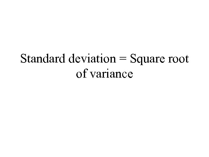 Standard deviation = Square root of variance