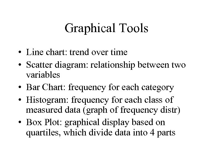 Graphical Tools • Line chart: trend over time • Scatter diagram: relationship between two
