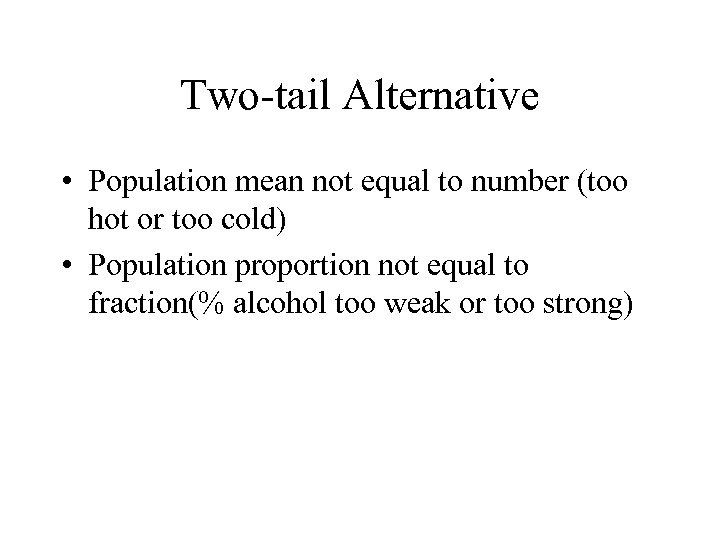 Two-tail Alternative • Population mean not equal to number (too hot or too cold)