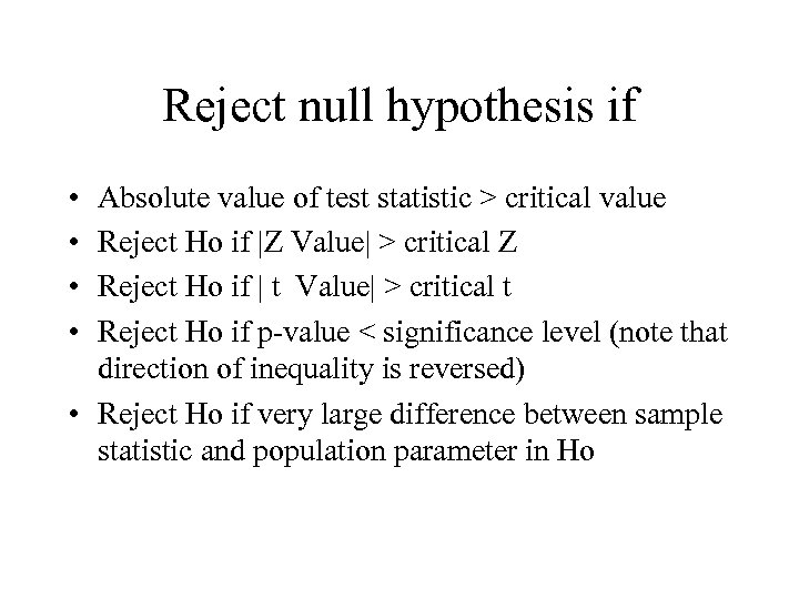 Reject null hypothesis if • • Absolute value of test statistic > critical value