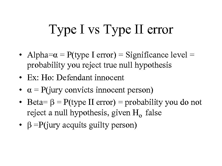 Type I vs Type II error • Alpha=α = P(type I error) = Significance