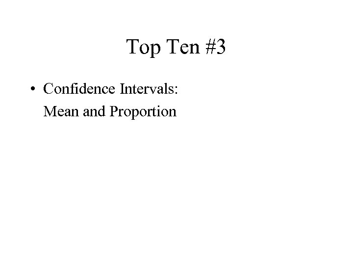 Top Ten #3 • Confidence Intervals: Mean and Proportion