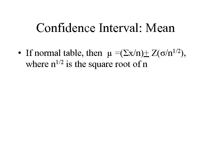 Confidence Interval: Mean • If normal table, then µ =(Σx/n)+ Z(σ/n 1/2), where n