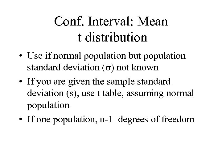 Conf. Interval: Mean t distribution • Use if normal population but population standard deviation