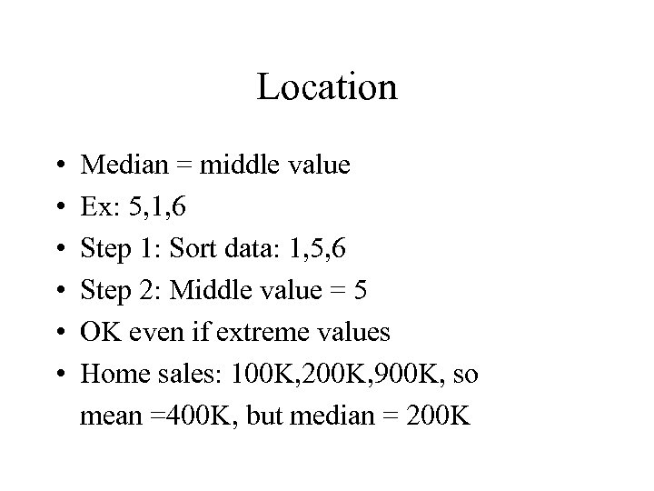 Location • • • Median = middle value Ex: 5, 1, 6 Step 1: