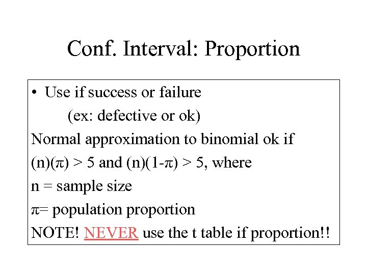 Conf. Interval: Proportion • Use if success or failure (ex: defective or ok) Normal