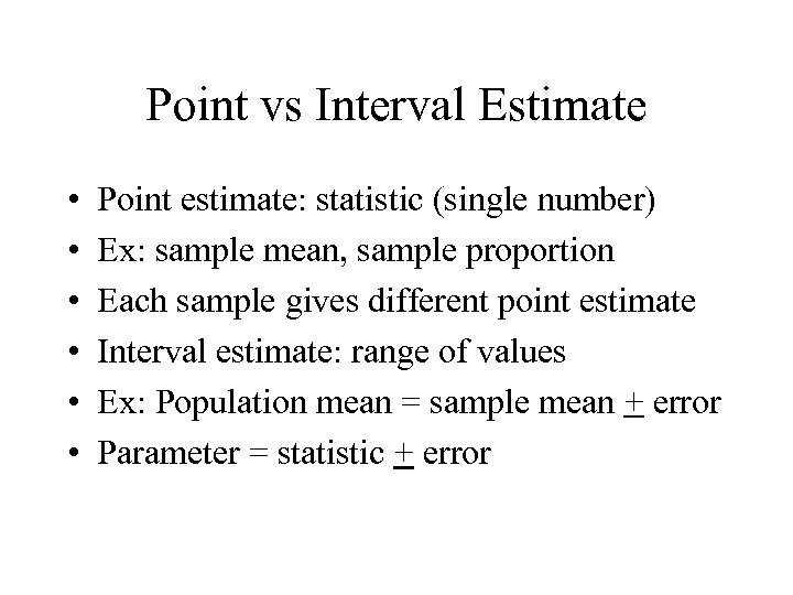 Point vs Interval Estimate • • • Point estimate: statistic (single number) Ex: sample