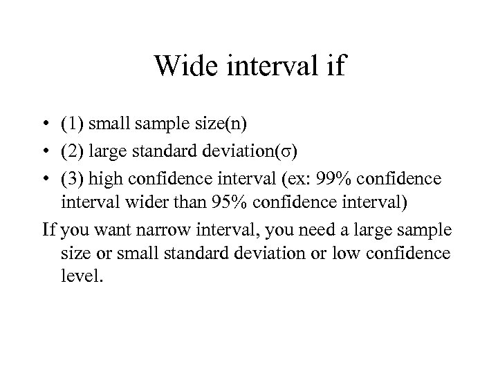Wide interval if • (1) small sample size(n) • (2) large standard deviation(σ) •