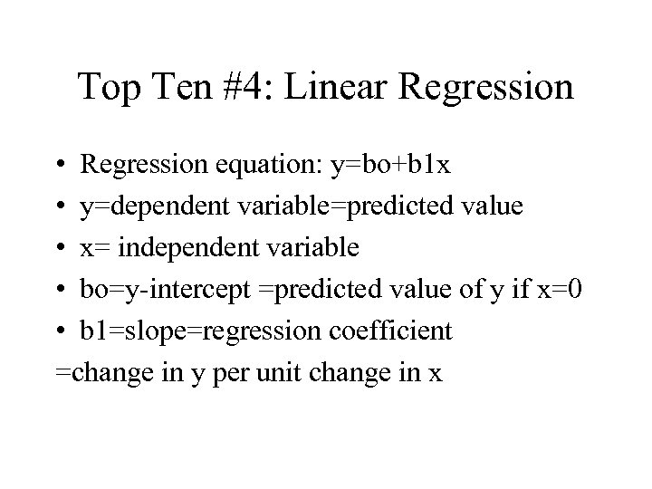 Top Ten #4: Linear Regression • Regression equation: y=bo+b 1 x • y=dependent variable=predicted