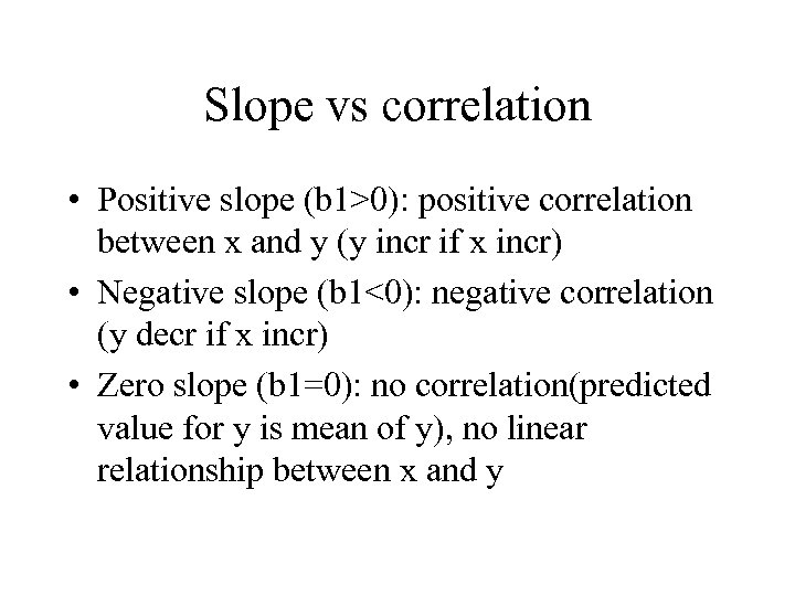 Slope vs correlation • Positive slope (b 1>0): positive correlation between x and y