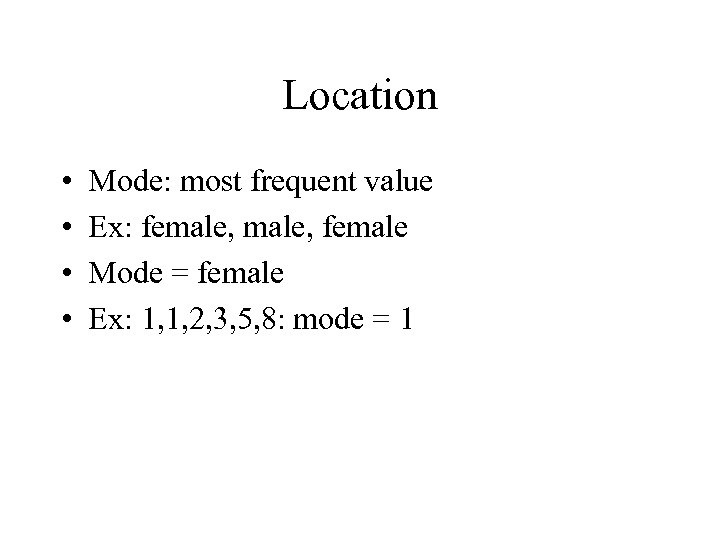 Location • • Mode: most frequent value Ex: female, female Mode = female Ex: