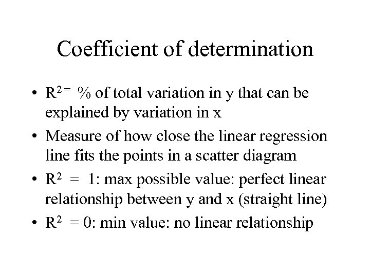 Coefficient of determination • R 2 = % of total variation in y that