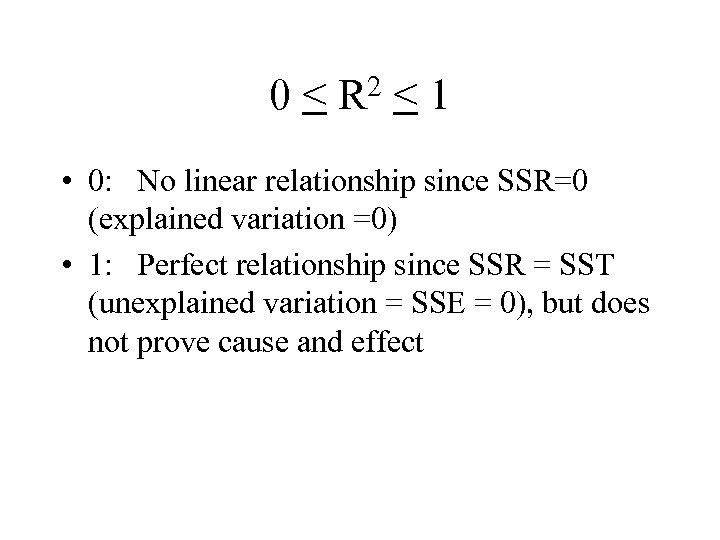 0< 2 R <1 • 0: No linear relationship since SSR=0 (explained variation =0)
