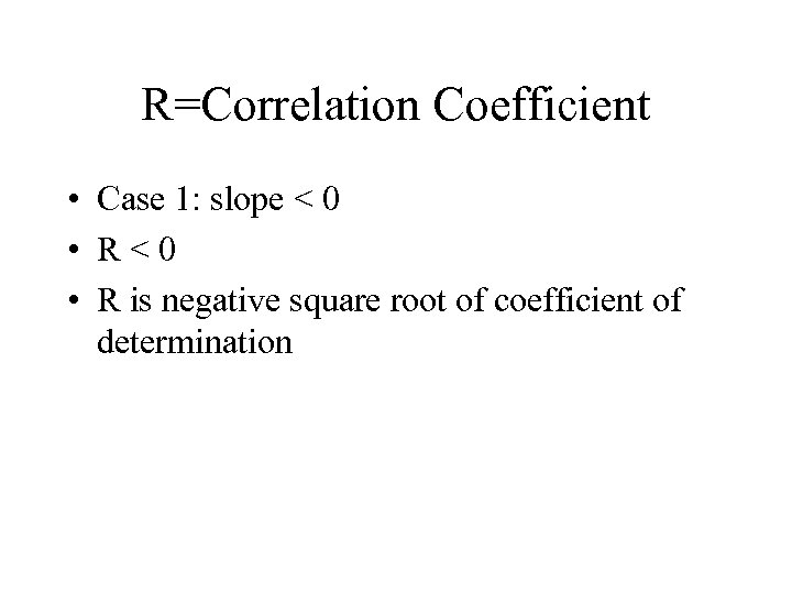 R=Correlation Coefficient • Case 1: slope < 0 • R<0 • R is negative