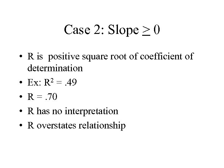 Case 2: Slope > 0 • R is positive square root of coefficient of
