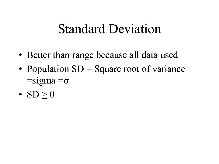 Standard Deviation • Better than range because all data used • Population SD =