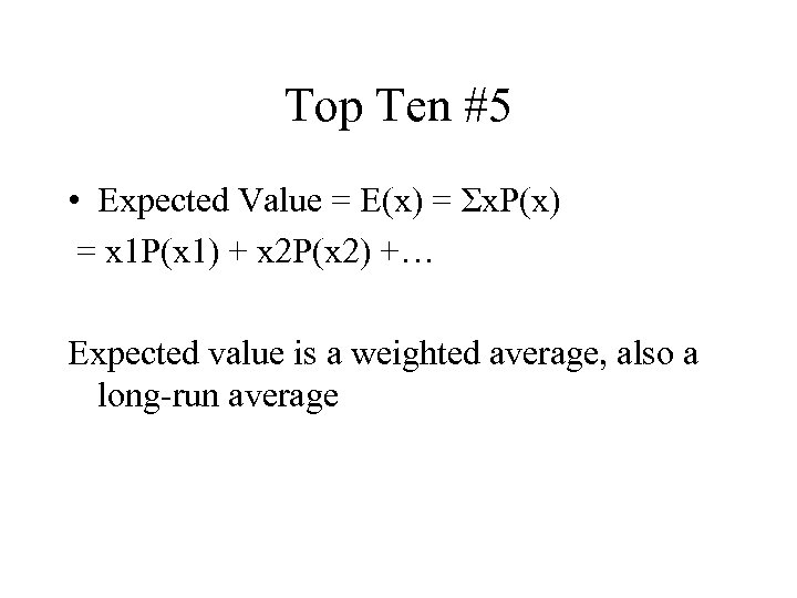 Top Ten #5 • Expected Value = E(x) = Σx. P(x) = x 1
