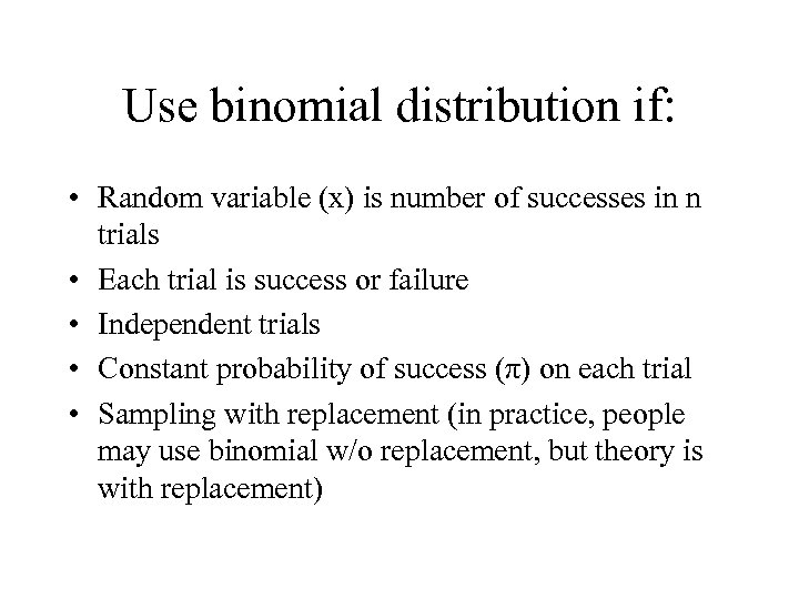 Use binomial distribution if: • Random variable (x) is number of successes in n