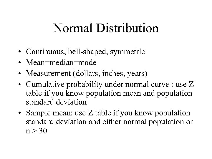 Normal Distribution • • Continuous, bell-shaped, symmetric Mean=median=mode Measurement (dollars, inches, years) Cumulative probability