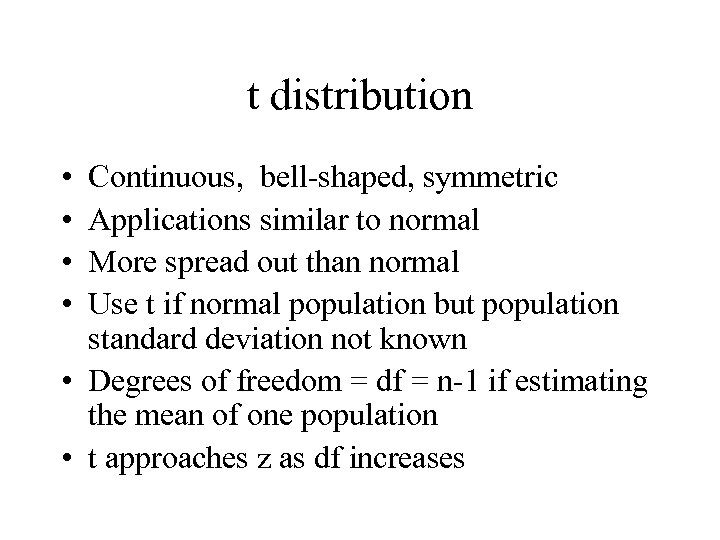 t distribution • • Continuous, bell-shaped, symmetric Applications similar to normal More spread out