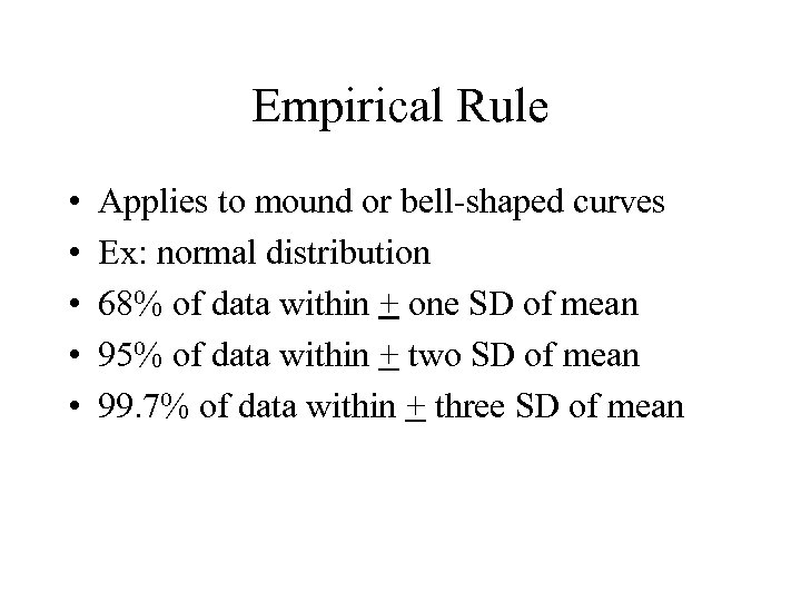 Empirical Rule • • • Applies to mound or bell-shaped curves Ex: normal distribution