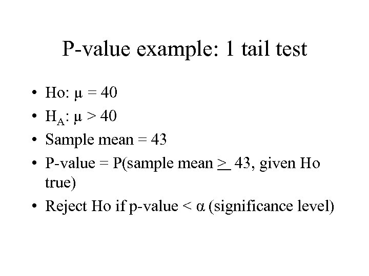 P-value example: 1 tail test • • Ho: µ = 40 HA: µ >