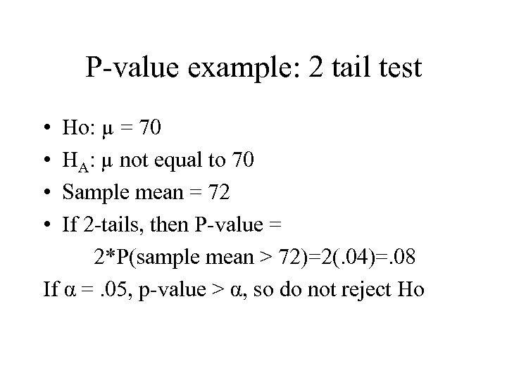 P-value example: 2 tail test • • Ho: µ = 70 HA: µ not