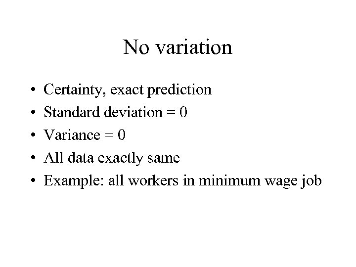No variation • • • Certainty, exact prediction Standard deviation = 0 Variance =