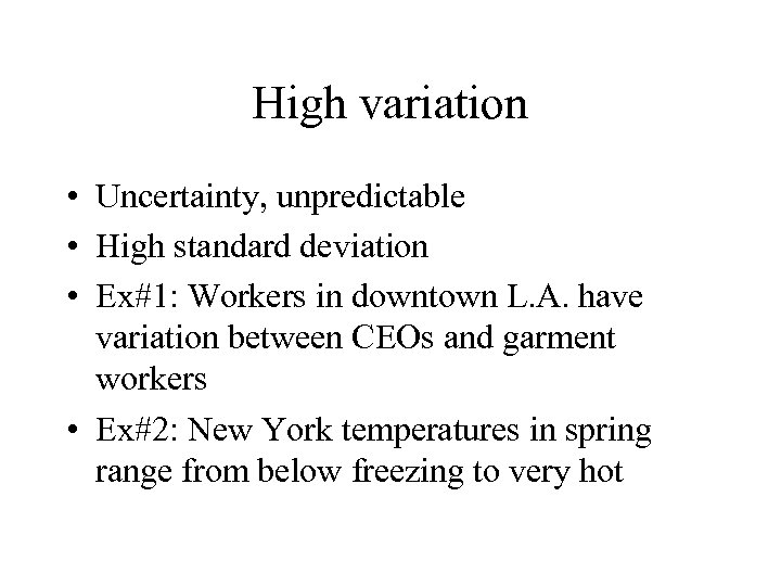 High variation • Uncertainty, unpredictable • High standard deviation • Ex#1: Workers in downtown