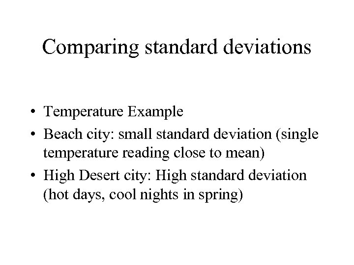 Comparing standard deviations • Temperature Example • Beach city: small standard deviation (single temperature