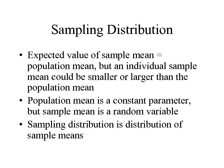 Sampling Distribution • Expected value of sample mean = population mean, but an individual