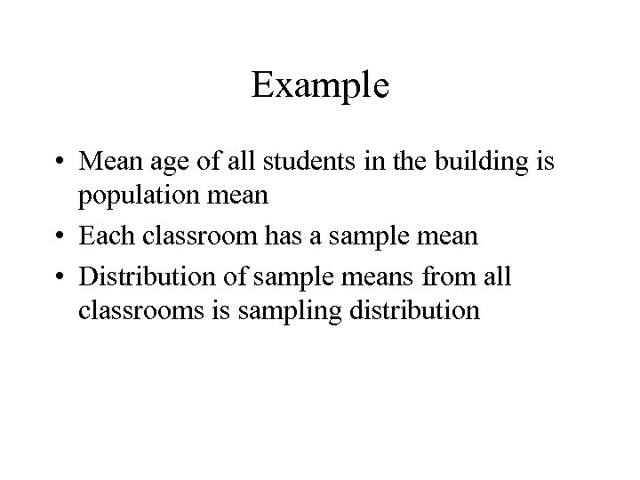 Example • Mean age of all students in the building is population mean •