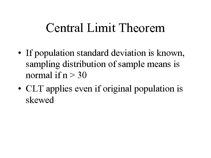 Central Limit Theorem • If population standard deviation is known, sampling distribution of sample