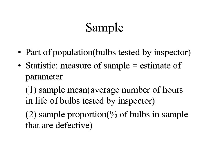 Sample • Part of population(bulbs tested by inspector) • Statistic: measure of sample =