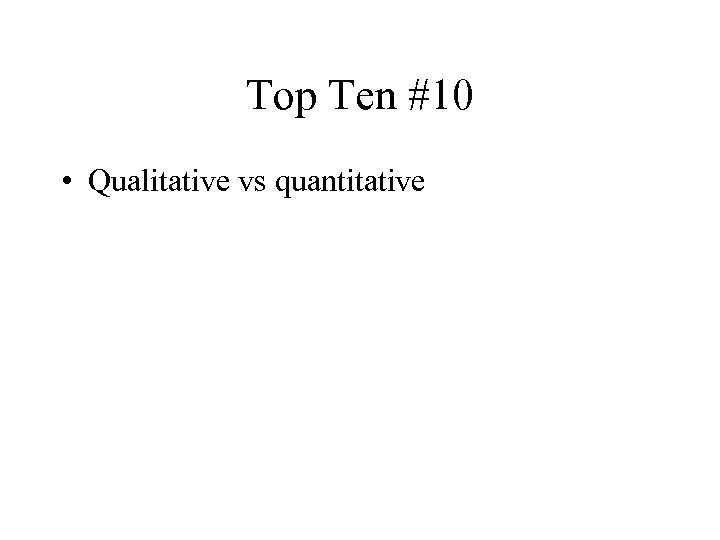 Top Ten #10 • Qualitative vs quantitative