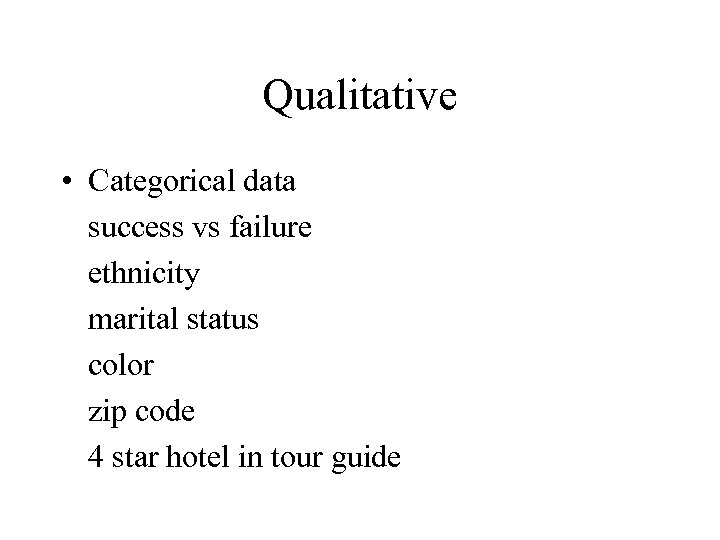 Qualitative • Categorical data success vs failure ethnicity marital status color zip code 4