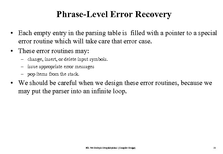 Phrase-Level Error Recovery • Each empty entry in the parsing table is filled with