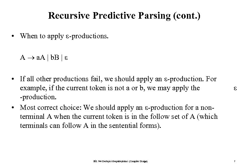 Recursive Predictive Parsing (cont. ) • When to apply -productions. A a. A |