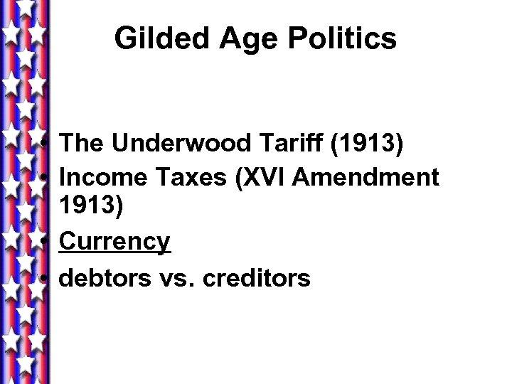Gilded Age Politics • The Underwood Tariff (1913) • Income Taxes (XVI Amendment 1913)